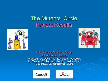 The Mutants' Circle Project Results Littoral et vie Research Group Université de Moncton Pruneau, D., Doyon, A., Langis, J., Vasseur, L., Ouellet, E.,