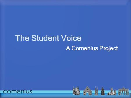 The Student Voice A Comenius Project. Aims of the Project: To promote the democratization of student society. To develop intercultural dialogue and a.
