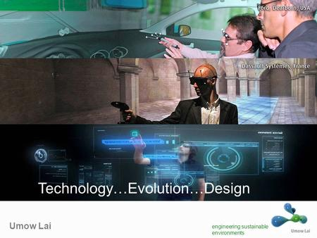 Umow Lai engineering sustainable environments Technology…Evolution…Design.