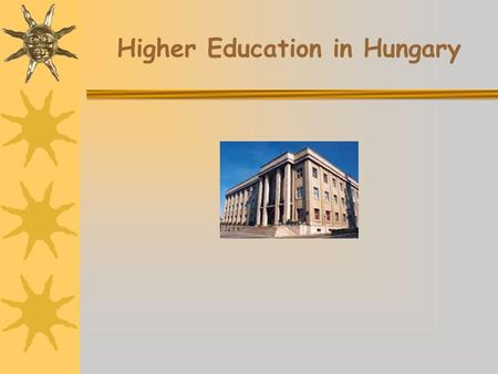 Higher Education in Hungary Who are the applicants?  there is no upper age limit  those who pass their school leaving exams  those who already have.