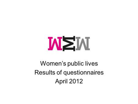 Women's public lives Results of questionnaires April 2012.