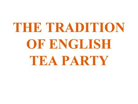 THE TRADITION OF ENGLISH TEA PARTY. There are four types of tea most commonly found on the market: black tea oolong tea green tea white tea pu-erh tea.