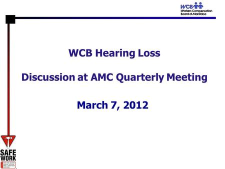 WCB Hearing Loss Discussion at AMC Quarterly Meeting March 7, 2012.