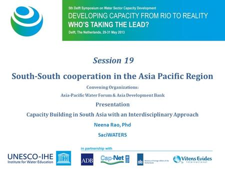 Session 19 South-South cooperation in the Asia Pacific Region Convening Organizations: Asia-Pacific Water Forum & Asia Development Bank Presentation Capacity.