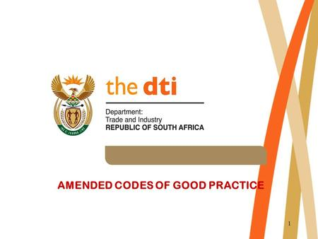 "1 AMENDED CODES OF GOOD PRACTICE. 2 CONSTITUTIONAL MANDATE FOR B-BBEE Section 9 of the Bill of Rights ""Equality includes the full and equal enjoyment."