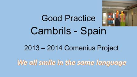 Good Practice Cambrils - Spain 2013 – 2014 Comenius Project.