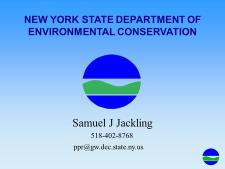 NEW YORK STATE DEPARTMENT OF ENVIRONMENTAL CONSERVATION Samuel J Jackling 518-402-8768