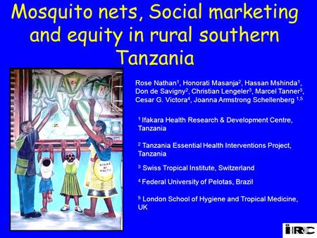Mosquito nets, Social marketing and equity in rural southern Tanzania 1 Ifakara Health Research & Development Centre, Tanzania 2 Tanzania Essential Health.