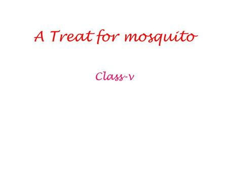 A Treat for mosquito Class-v.
