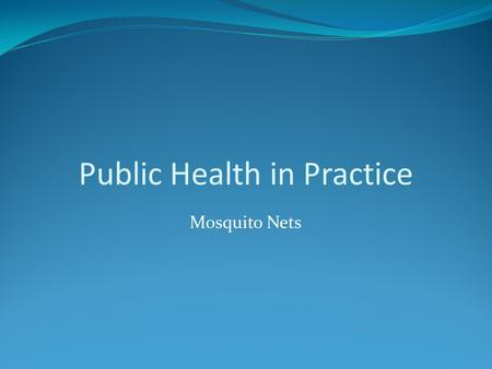 Public Health in Practice Mosquito Nets. Introduction Obviously, a mosquito net offers protection against mosquitoes and other tiny, biting insects. When.