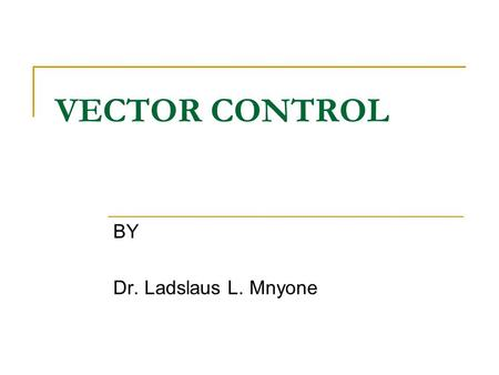 VECTOR CONTROL BY Dr. Ladslaus L. Mnyone. ... Full surface application Bed net application................... Mating Sugar feedingHost seekingRest 2-3.