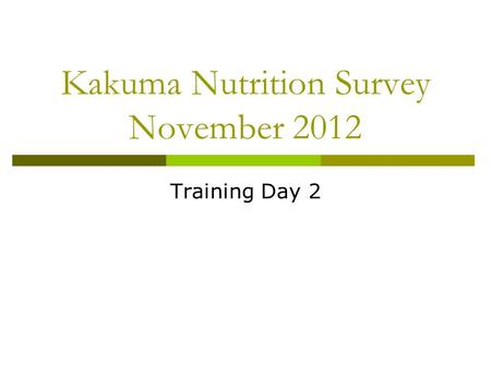 Kakuma Nutrition Survey November 2012 Training Day 2.