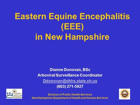 Division of Public Health Services New Hampshire Department of Health and Human Services Eastern Equine Encephalitis (EEE) in New Hampshire Dianne Donovan,