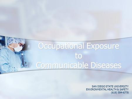 Occupational Exposure to Communicable Diseases SAN DIEGO STATE UNIVERSITY ENVIRONMENTAL HEALTH & SAFETY (619) 594-6778.