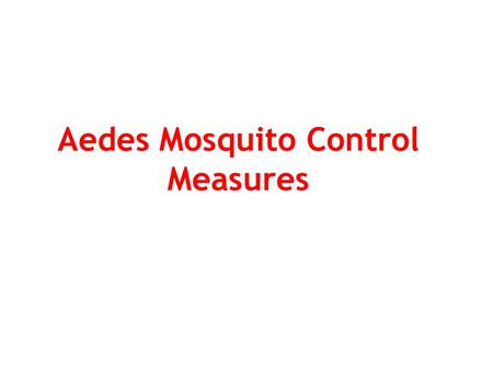 Aedes Mosquito Control Measures. Anti Larval Measure s Breeding source reduction is critical activity for Aedes control Treating the breeding source with.