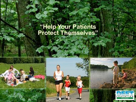 "1 ""Help Your Patients Protect Themselves"". 2 Personal Protection Avoid areas with dense mosquito populations (wet, wooded, etc.)Avoid areas with dense."
