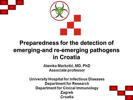 Preparedness for the detection of emerging-and re-emerging pathogens in Croatia Alemka Markotić, MD, PhD Associate professor University Hospital for Infectious.