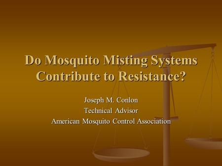 Do Mosquito Misting Systems Contribute to Resistance? Joseph M. Conlon Technical Advisor American Mosquito Control Association.