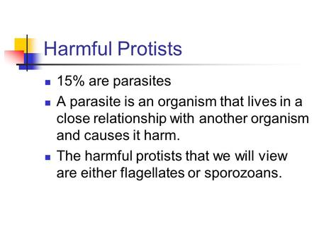 15% are parasites A parasite is an organism that lives in a close relationship with another organism and causes it harm. The harmful protists that we will.