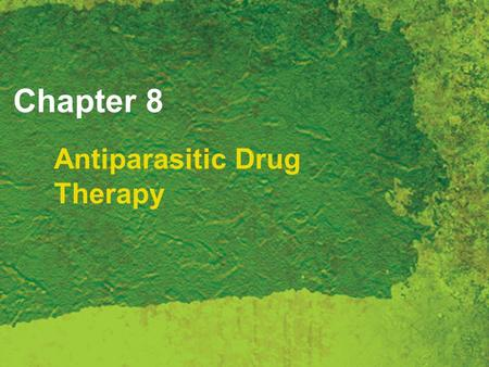 Chapter 8 Antiparasitic Drug Therapy. Copyright 2007 Thomson Delmar Learning, a division of Thomson Learning Inc. All rights reserved. 8 - 2 Antiparasitic.