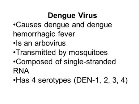 Dengue Virus Causes dengue and dengue hemorrhagic fever