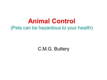 Animal Control (Pets can be hazardous to your health) C.M.G. Buttery.