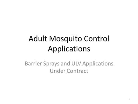 Adult Mosquito Control Applications Barrier Sprays and ULV Applications Under Contract 1.
