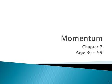 Chapter 7 Page 86 - 99 1.  Mass in motion  Inertia in motion  It is a vector quantity 2.