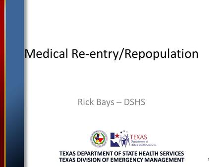 1 Medical Re-entry/Repopulation Rick Bays – DSHS.