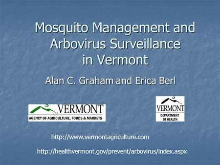 Mosquito Management and Arbovirus Surveillance in Vermont Alan C. Graham and Erica Berl
