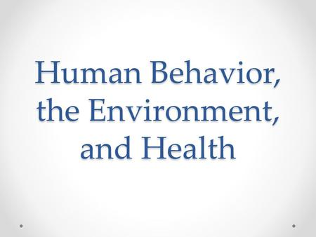 Human Behavior, the Environment, and Health. Ecosystem services: The conditions and processes through which natural ecosystems, and the species that make.