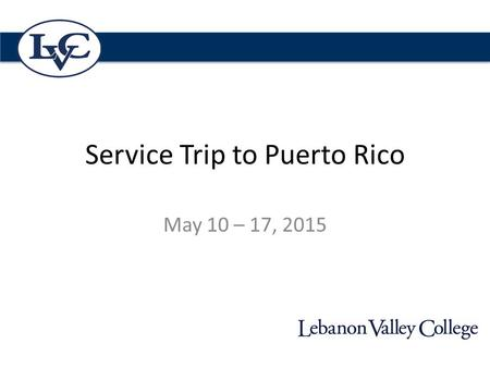 Service Trip to Puerto Rico May 10 – 17, 2015. Language Requirements Completion of SPA 202 (by the end of the Spring semester) is the minimum requirement.