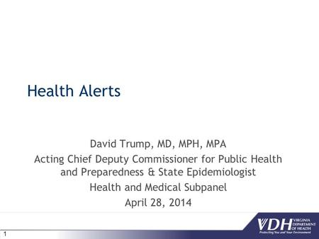 1 Health Alerts David Trump, MD, MPH, MPA Acting Chief Deputy Commissioner for Public Health and Preparedness & State Epidemiologist Health and Medical.