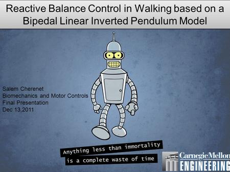 Reactive Balance Control in Walking based on a Bipedal Linear Inverted Pendulum Model Salem Cherenet Biomechanics and Motor Controls Final Presentation.