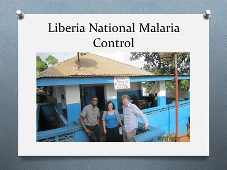 Liberia National Malaria Control. Overview O Liberia's National Malaria Control Program is one of many Malaria Control Programs set up in various malaria.