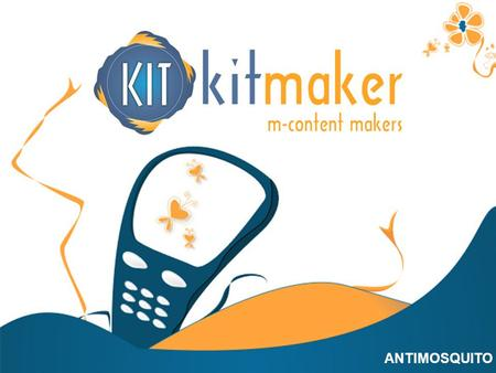 CATÁLOGO CONTENIDO GENERAL ANTIMOSQUITO. TECH.COMPATIBILITY Everyone hates mosquito bites! KITMAKER proudly presents ANTIMOSQUITO, the mobile application.