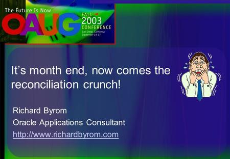 It's month end, now comes the reconciliation crunch! Richard Byrom Oracle Applications Consultant