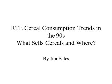 RTE Cereal Consumption Trends in the 90s What Sells Cereals and Where?