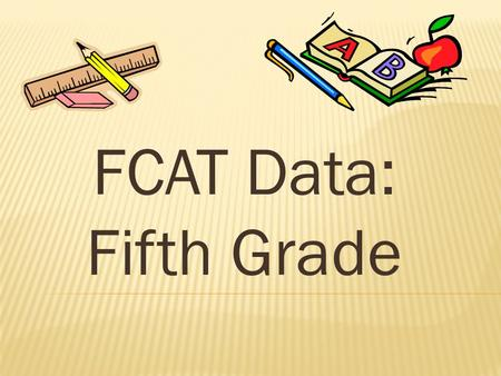 FCAT Data: Fifth Grade. Math and Science MATH/SCIENCE INTERIM ASSESSMENTS  The Math and Science interims are an integrated assessment designed to help.