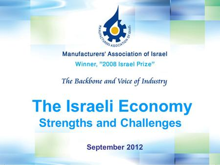 September 2012 The Israeli Economy Strengths and Challenges.
