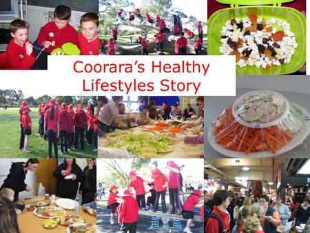 Coorara's Healthy Lifestyles Story. Overview of our Story Introductions Beginnings in 2006 with $1200 grant Built in stages- –Crunch and Sip –Healthy.