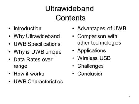 1 Ultrawideband Contents Introduction Why Ultrawideband UWB Specifications Why is UWB unique Data Rates over range How it works UWB Characteristics Advantages.