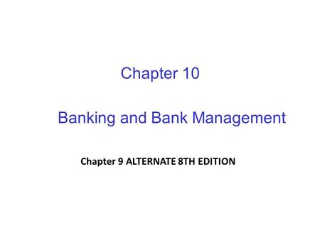 Chapter 10 Banking and Bank Management Chapter 9 ALTERNATE 8TH EDITION.