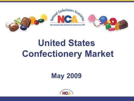 May 2009 United States Confectionery Market. U.S. Confectionery Market Overview.
