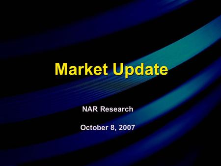 "October 8, 2007 NAR Research Market Update. Why Buy Now? Time of ""crisis"" often turns out to have been a time of opportunity in hindsightTime of ""crisis"""