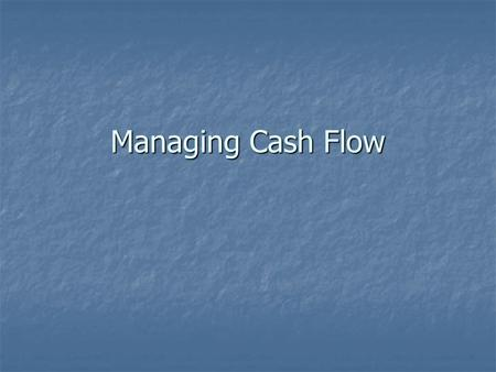 Managing Cash Flow. Cash Management The process of forecasting, collecting, disbursing, investing, and planning for the cash a company needs to operate.
