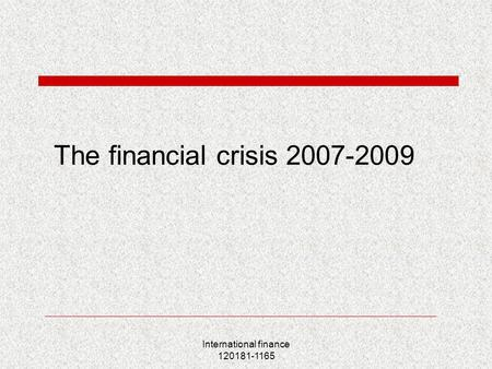 International finance 120181-1165 The financial crisis 2007-2009.
