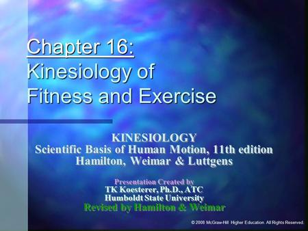 © 2008 McGraw-Hill Higher Education. All Rights Reserved. Chapter 16: Kinesiology of Fitness and Exercise KINESIOLOGY Scientific Basis of Human Motion,