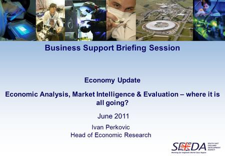 Ivan Perkovic Head of Economic Research Economy Update Economic Analysis, Market Intelligence & Evaluation – where it is all going? June 2011 Business.