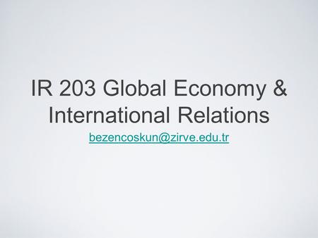IR 203 Global Economy & International Relations